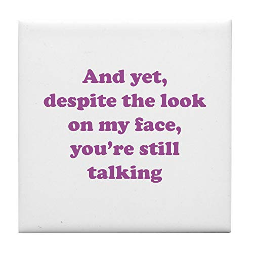 - CafePress You're Still Talking Tile Coaster, Drink Coaster, Small Trivet