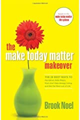The Make Today Matter Makeover: The 26 Best Ways to Recapture Daily Magic, Kick-start High-Energy Living, and Get the Most out of Life Paperback