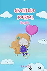 GRATUTUDE JOURNAL FOR GIRLS: A Journal to Teach Girls To Practice Gratitude and Mildfulness!!! Paperback