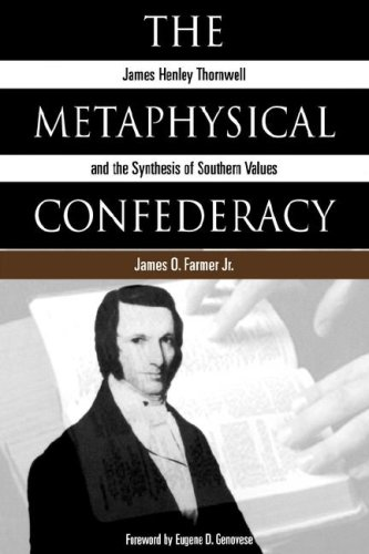 The Metaphysical Confederacy: James Henley Thornwell and the Synthesis of Southern Values