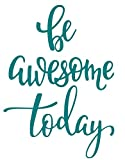 Be Awesome Today(Teal) - Wall Decal Sticker - Decal Inspirational Quote, Encouraging Quote, Bathroom Decal, Children's Decal, Closet Decal, Sticker, Vanity Decal, (13' x 20') (Teal)