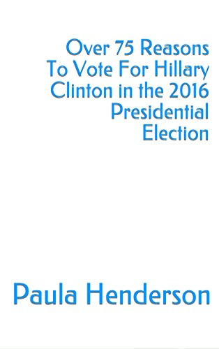 Over 75 Reasons To Vote For Hillary Clinton in the 2016 Presidential Election