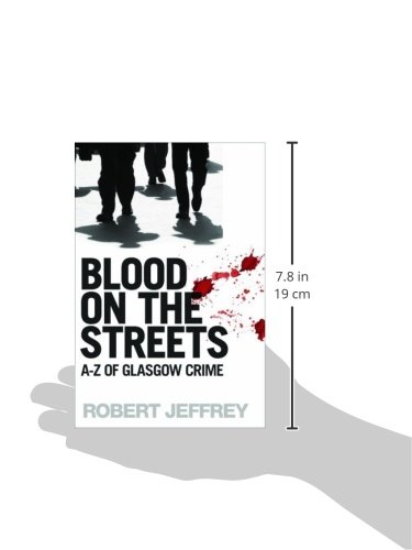 Blood On The Streets Reve The A Z Of Glasgow Crime Robert Jeffrey