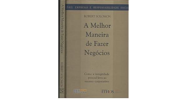 Melhor Maneira De Fazer Negocio, A: Robert Solomon: 9788586014437: Amazon.com: Books