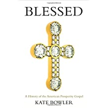 Blessed: A History of the American Prosperity Gospel