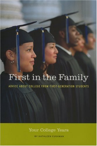 First in the Family: Your College Years: Advice About College from First Generation Students
