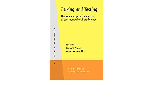 talking and testing discourse approaches to the assessment of oral proficiency studies in bilingualism