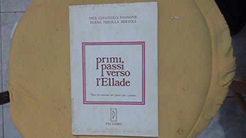 Primi passi verso lEllade. Versioni greche per il Ginnasio Primi passi verso lEllade. Versioni greche per il Ginnasio