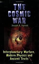 The Cosmic War: Interplanetary Warfare, Modern Physics, and Ancient Texts: A Study in Non-Catastrophist Interpretations of Ancient Leg by Farrell, Joseph P. (2007) Paperback