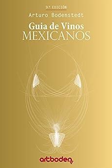 Art Boden Mexican Wine Guide 2016: Guía de Vinos Mexicanos de [Bodenstedt, Arturo]
