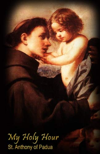 My Holy Hour - St. Anthony of Padua: A Devotional Prayer Journal (Saints in the Church) (Volume 1)