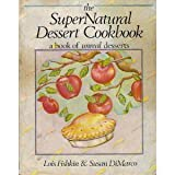The Super Natural Dessert Cookbook, Lois Fishkin and Susan DiMarco, 0916870618