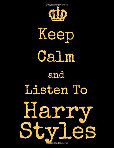 Keep Calm And Listen To Harry Styles  Harry Styles Notebook  Journal  Notepad  Diary For Fans. Men Boys Women Girls And Kids   100 Black Lined Pages   8.5 X 11 Inches   A4
