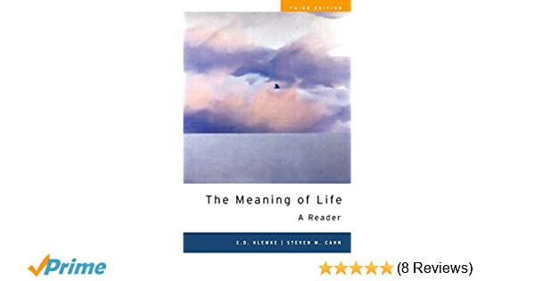 The Meaning of Life: A Reader: E  D  Klemke, Steven M  Cahn