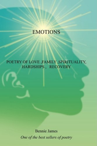 EMOTIONS: POETRY OF LOVE ,FAMILY ,SPIRITUALITY, HARDSHIPS , RECOVERY by Wordclay