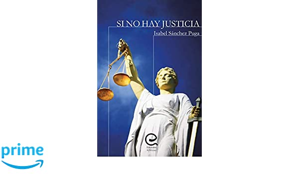 Si no hay justicia (Spanish Edition): Isabel Sánchez Puga ...