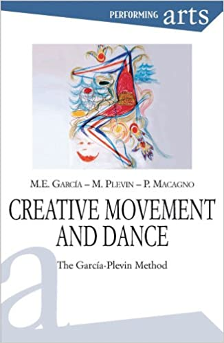 Creative Movement and Dance: The Garcìa-Plevin Method (Performing Arts)