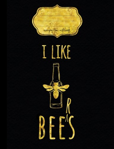 Read Online I Like Bees Beers Composition Notebook: College Ruled Writer's Notebook or Journal for School / Work / Journaling (Bee Compositions) (Volume 4) pdf epub