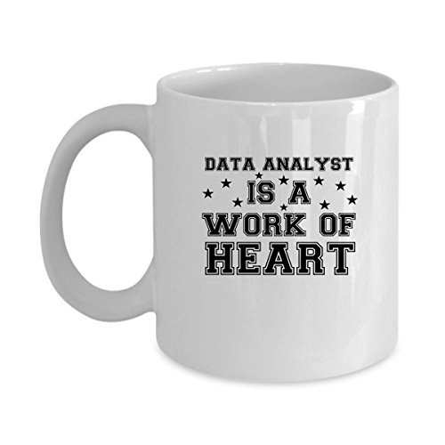 DATA Coffee Mug - DATA ANALYST Is A Work Of Heart - DATA Gifts For Men, Woman, Friends -Birthday, Christmas Gifts 11Oz Ceramic White Funny - Round White 5161