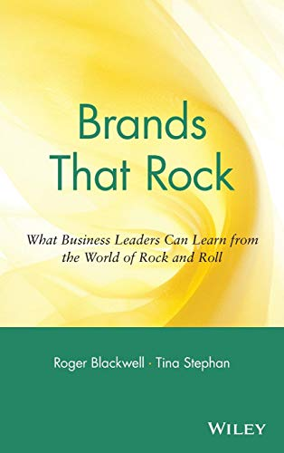 (Brands That Rock: What Business Leaders Can Learn from the World of Rock and Roll)