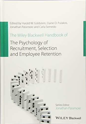The Wiley Blackwell Handbook of the Psychology of Recruitment, Selection and Employee Retention (Wiley-Blackwell Handbooks in Organizational Psychology) ()