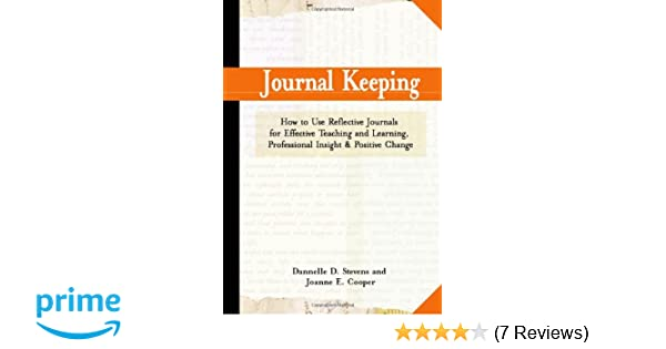 journal keeping how to use reflective writing for learning teaching professional insight and positive change dannelle d stevens joanne e cooper
