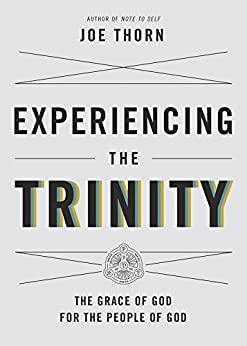 Experiencing the Trinity: The Grace of God for the People of God by [Thorn, Joe]