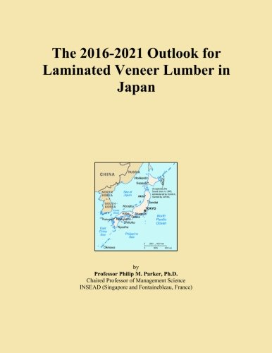 The 2016-2021 Outlook for Laminated Veneer Lumber in Japan ()