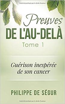 Preuves de l'au-delà Tome 1: Guérison inespérée de son cancer: Volume 1 (Preuves de l'après-vie)