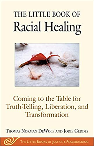 The Little Book of Racial Healing Liberation Coming to the Table for Truth-Telling and Transformation
