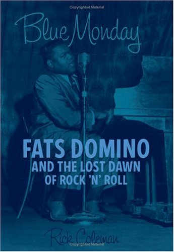 Blue Monday: Fats Domino and the Lost Dawn of Rock 'n' Roll by Coleman Rick (2006-04-24) ()
