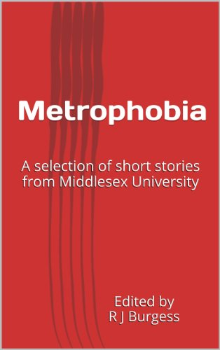 Metrophobia: A selection of short stories from Middlesex University