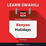 Learn Swahili: The Master Guide to Kenyan Holidays for Beginners | Innovative Language Learning LLC