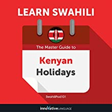 Learn Swahili: The Master Guide to Kenyan Holidays for Beginners Audiobook by Innovative Language Learning LLC Narrated by SwahiliPod101.com