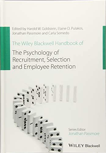 The Wiley Blackwell Handbook of the Psychology of Recruitment, Selection and Employee Retention (Wiley-Blackwell Handbooks in Organizational Psychology)