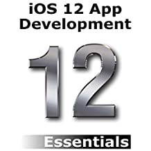 iOS 12 App Development Essentials: Learn to Develop iOS 12 Apps with Xcode 10 and Swift 4