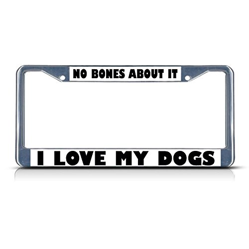 NO Bones About IT I Love My Dogs Metal License Plate Frame Tag Border Two Holes Perfect for Men Women Car garadge -