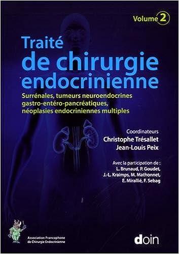 Book Traité de chirurgie endocrinienne. Volume 2: Surrénales, tumeurs neuroendocrines gastro-entéro-pancréatiques, néoplasies endocriniennes multiples.