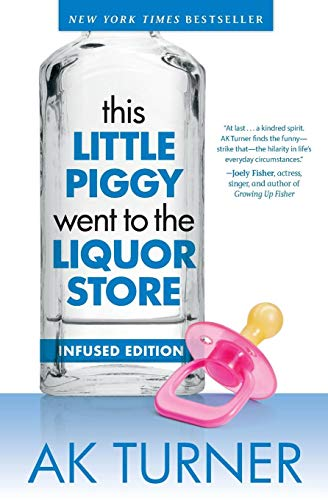 This Little Piggy Went to the Liquor Store: Unapologetic Admissions from a Non-Contender for Mother of the Year (Tales of Imperfection)