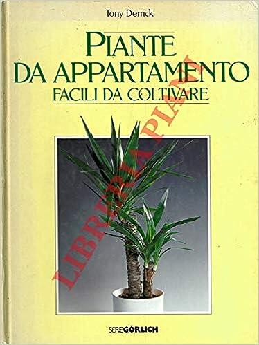 Piante Facili Da Coltivare In Appartamento.Piante Da Appartamento Facili Da Coltivare Derrick Tony