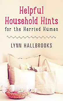 Helpful Household Hints for the Harried Human by [Hallbrooks, Lynn]