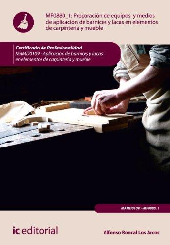 Preparación de equipos y medios de aplicación de barnices y lacas en elementos de carpintería y mueble. MAMD0109 (Spanish Edition)