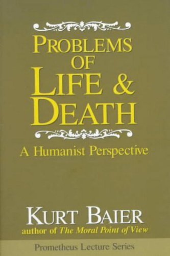 Problems of Life & Death: A Humanist Perspective (Prometheus Lectures)