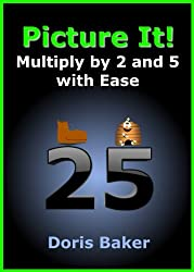 Picture It! Mutliply by 2 and 5 with Ease (English Edition)