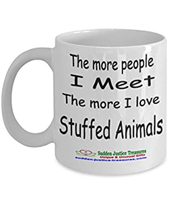 The More People I Meet The More I Love Stuffed Animals White Mug Unique Birthday, Special Or Funny Occasion Gift. Best 11 Oz Ceramic Novelty Cup for Coffee, Tea, Hot Chocolate Or Toddy