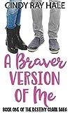 A Braver Version of Me (The Destiny Clark Saga)