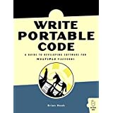 Write Portable Code: A Guide to Developing Software for Multiple Platforms