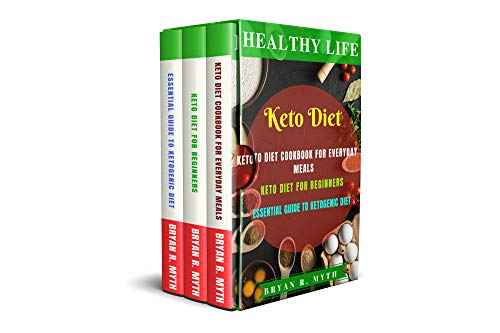Keto Diet: 3 Manuscripts - Keto Diet Cookbook For Everyday Meals, Keto Diet For Beginners, Essential Guide To Keto Diet by Bryan R. Myth