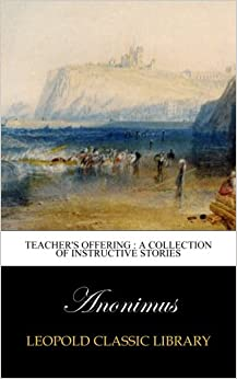 Book Teacher's offering : a collection of instructive stories