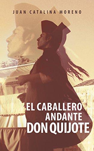 Descargar Libro El Caballero Andante Don Quijote Juan Catalina Moreno